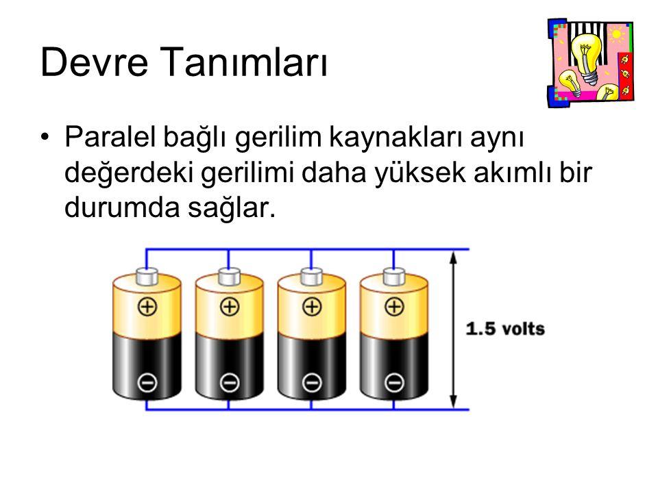 Devre Tanımları Paralel bağlı gerilim kaynakları aynı değerdeki gerilimi daha yüksek akımlı bir durumda sağlar.