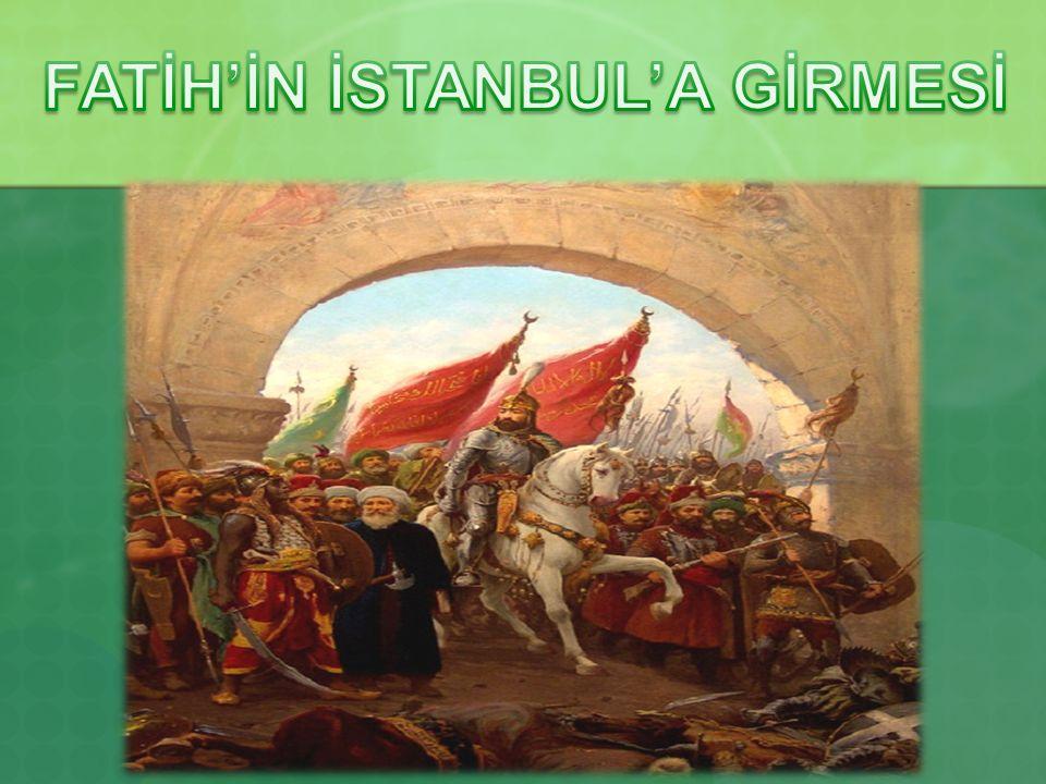 FATİH'İN İSTANBUL'A GİRMESİ