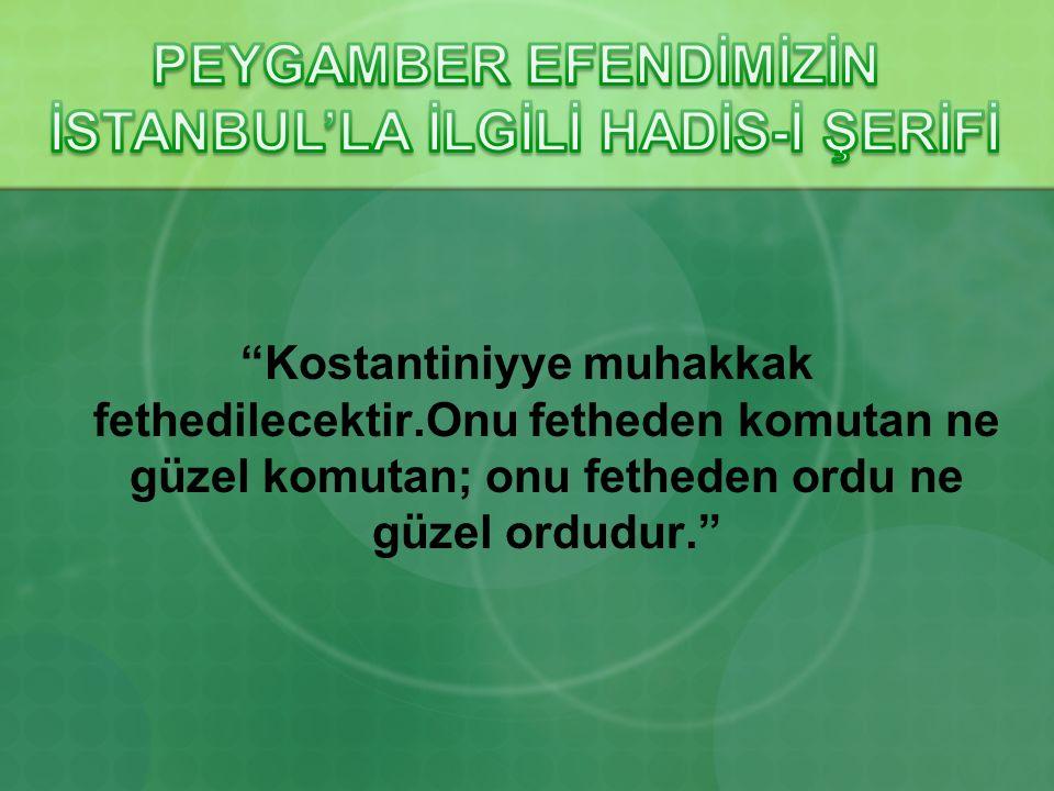 PEYGAMBER EFENDİMİZİN İSTANBUL'LA İLGİLİ HADİS-İ ŞERİFİ