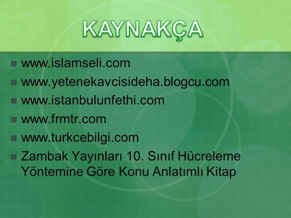 KAYNAKÇA www.islamseli.com www.yetenekavcisideha.blogcu.com