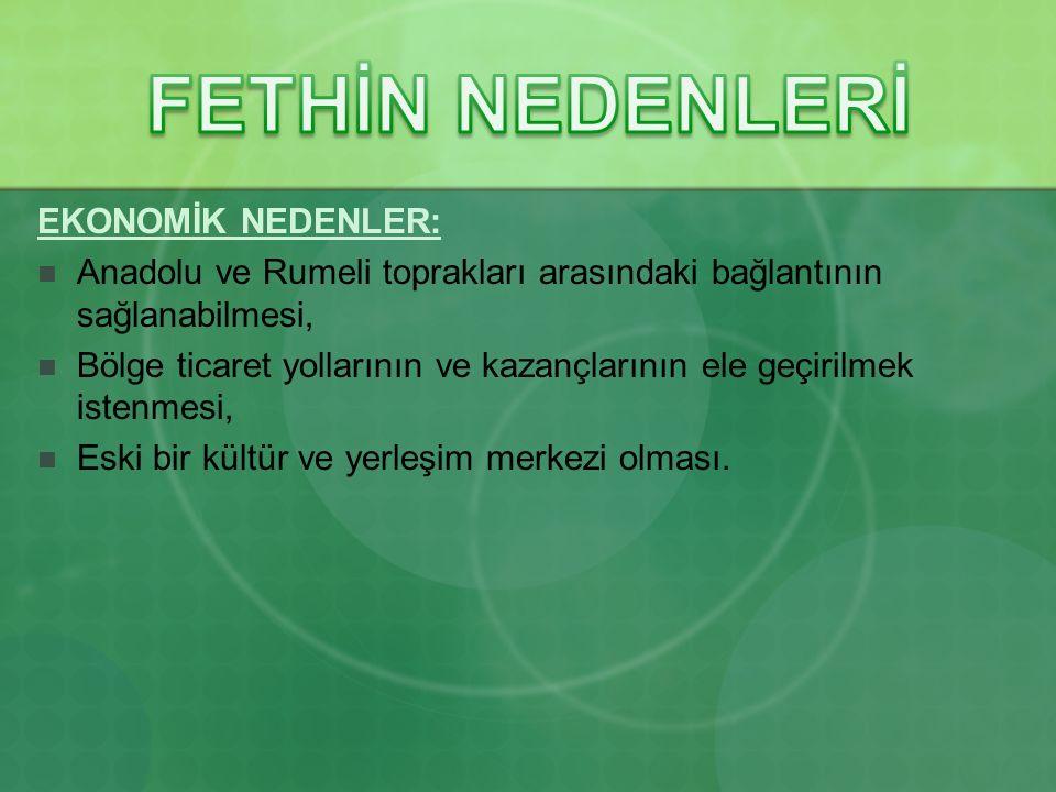FETHİN NEDENLERİ EKONOMİK NEDENLER: