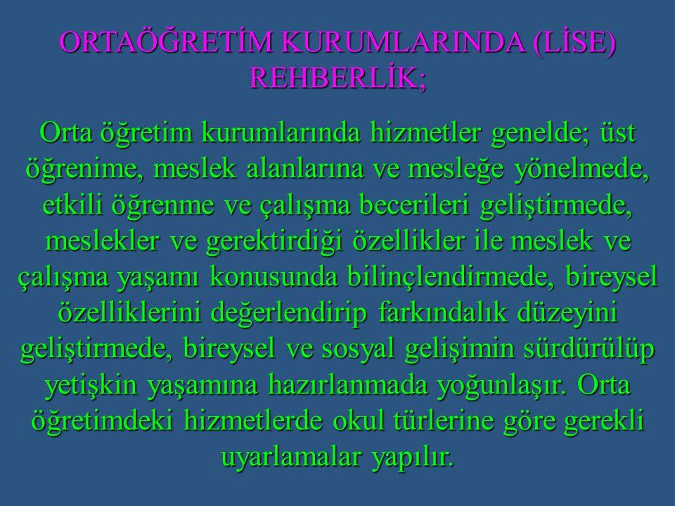ORTAÖĞRETİM KURUMLARINDA (LİSE) REHBERLİK;