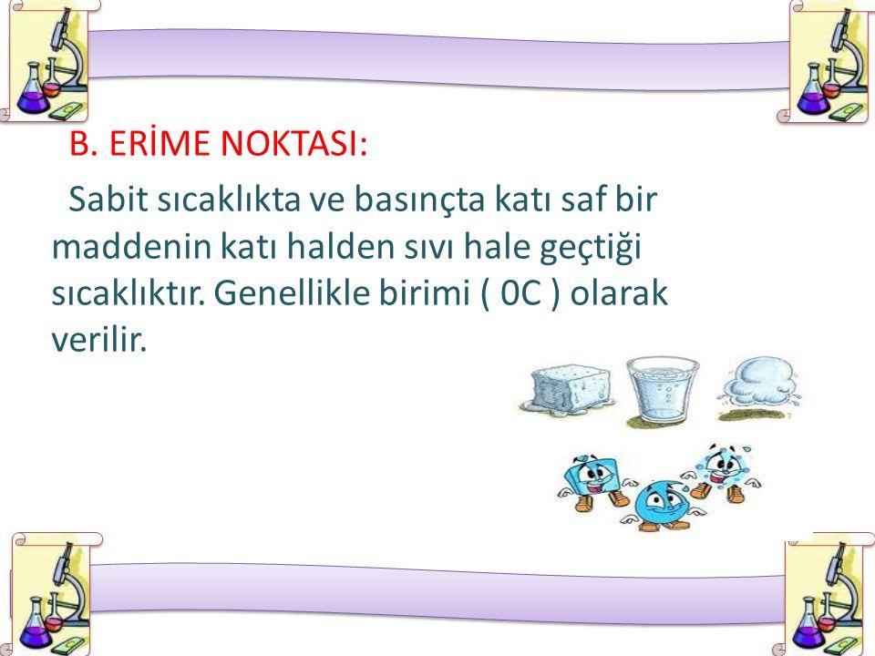 B. ERİME NOKTASI: