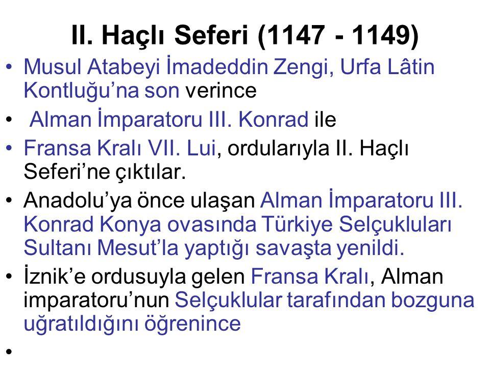 II. Haçlı Seferi (1147 - 1149) Musul Atabeyi İmadeddin Zengi, Urfa Lâtin Kontluğu'na son verince. Alman İmparatoru III. Konrad ile.