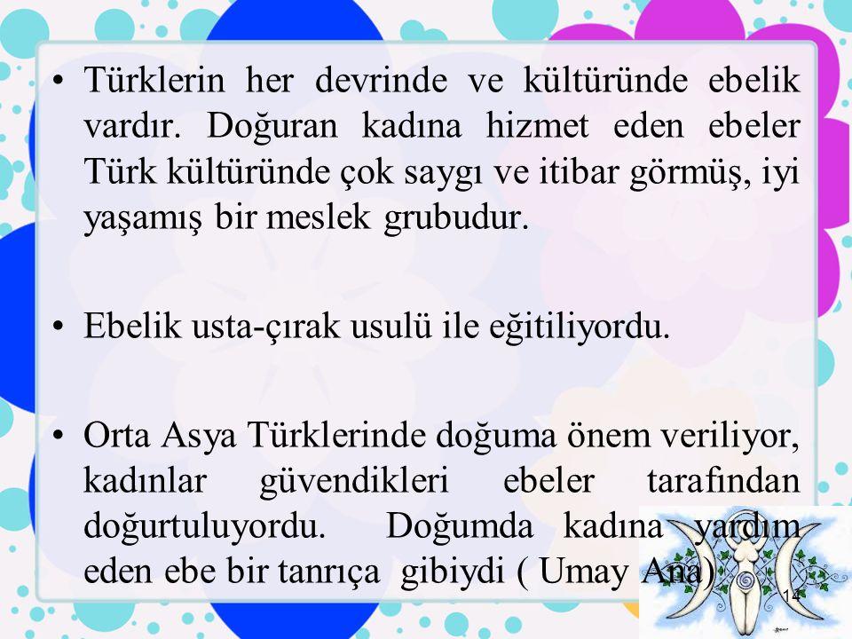 Türklerin her devrinde ve kültüründe ebelik vardır