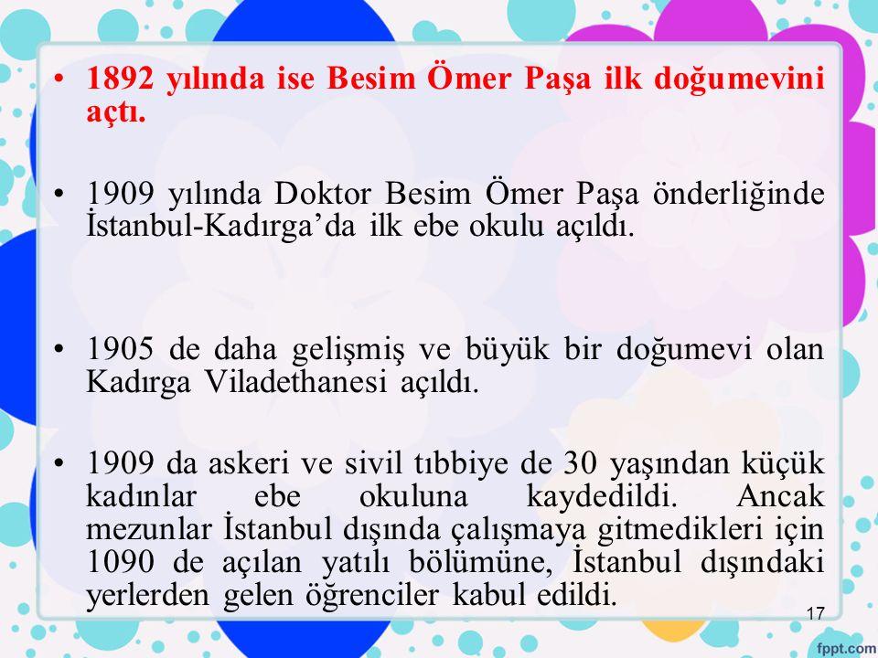 1892 yılında ise Besim Ömer Paşa ilk doğumevini açtı.