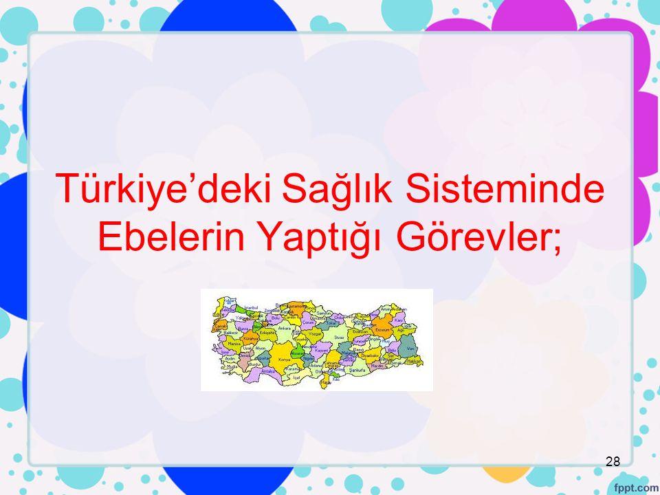 Türkiye'deki Sağlık Sisteminde Ebelerin Yaptığı Görevler;