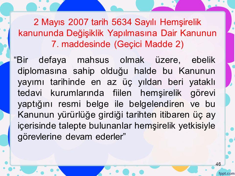 2 Mayıs 2007 tarih 5634 Sayılı Hemşirelik kanununda Değişiklik Yapılmasına Dair Kanunun 7. maddesinde (Geçici Madde 2)