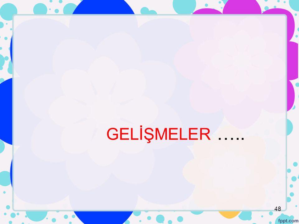 GELİŞMELER …..