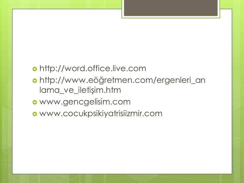 http://word.office.live.com http://www.eöğretmen.com/ergenleri_anlama_ve_iletişim.htm. www.gencgelisim.com.
