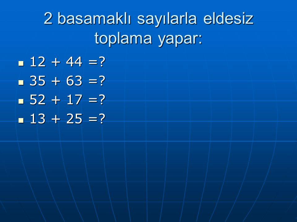2 basamaklı sayılarla eldesiz toplama yapar: