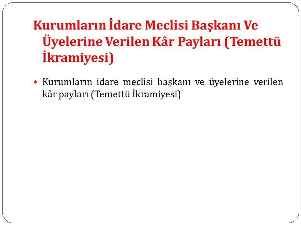 Kurumların İdare Meclisi Başkanı Ve Üyelerine Verilen Kâr Payları (Temettü İkramiyesi)