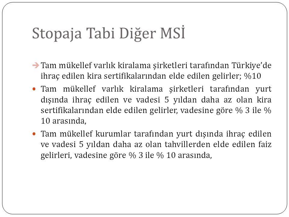 Stopaja Tabi Diğer MSİ Tam mükellef varlık kiralama şirketleri tarafından Türkiye'de ihraç edilen kira sertifikalarından elde edilen gelirler; %10.