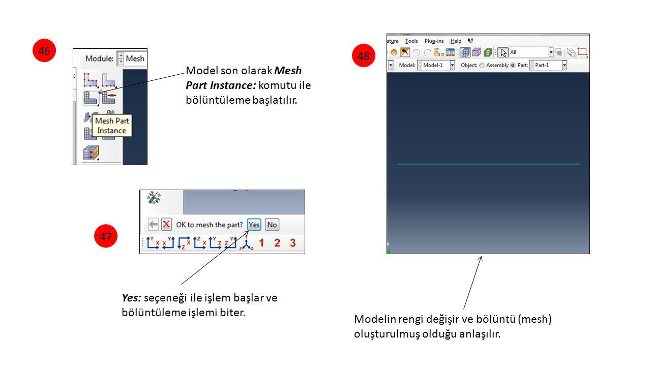 46 48. Model son olarak Mesh Part Instance: komutu ile bölüntüleme başlatılır. 47. Yes: seçeneği ile işlem başlar ve bölüntüleme işlemi biter.