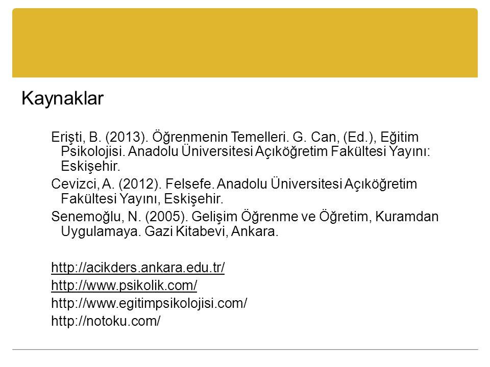 Kaynaklar Erişti, B. (2013). Öğrenmenin Temelleri. G. Can, (Ed.), Eğitim Psikolojisi. Anadolu Üniversitesi Açıköğretim Fakültesi Yayını: Eskişehir.