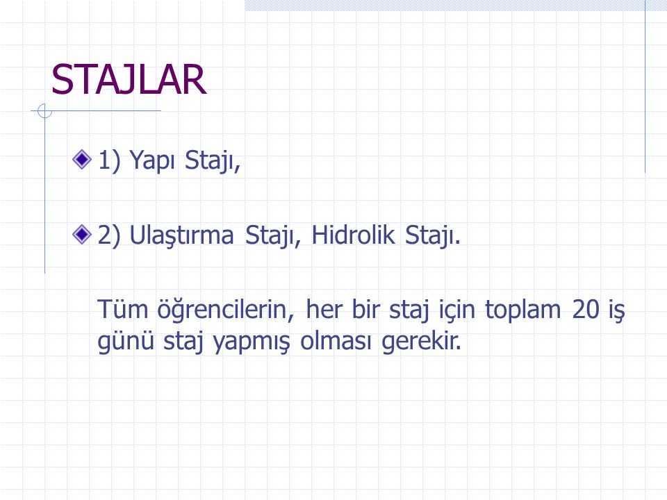 STAJLAR 1) Yapı Stajı, 2) Ulaştırma Stajı, Hidrolik Stajı.