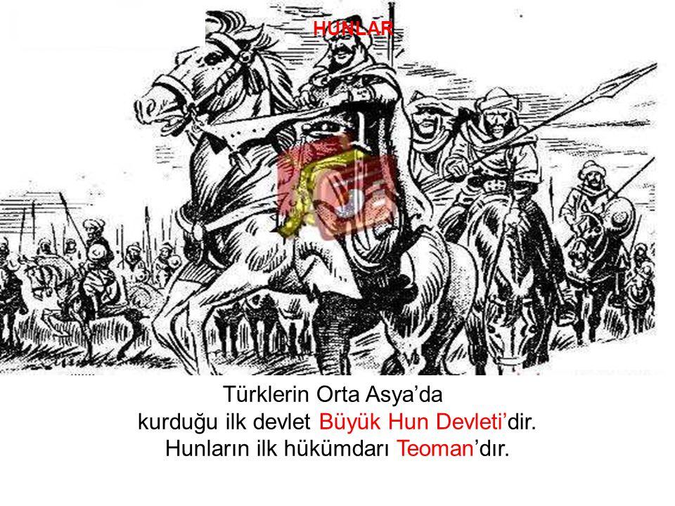 Türklerin Orta Asya'da kurduğu ilk devlet Büyük Hun Devleti'dir.