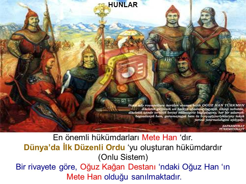 En önemli hükümdarları Mete Han 'dır.