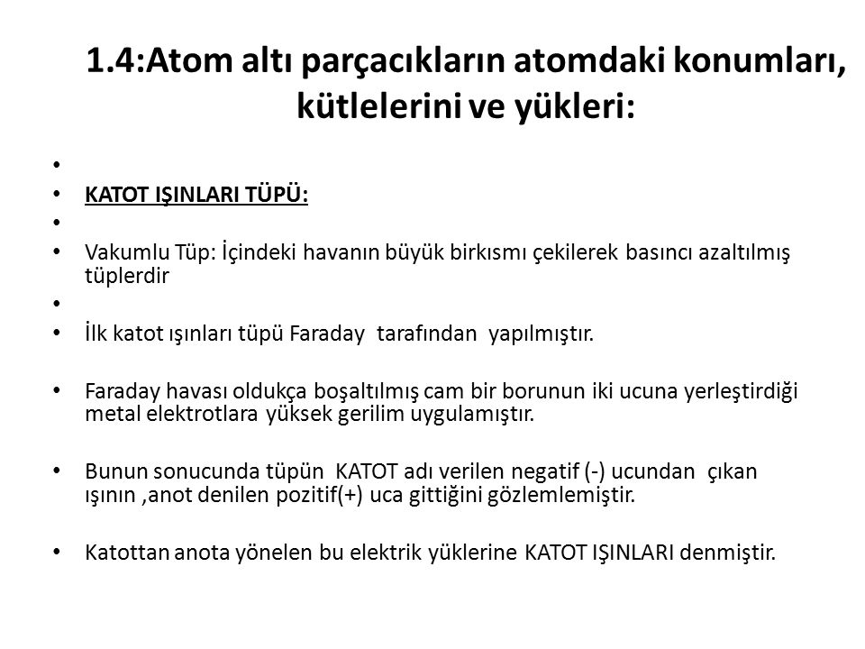 1.4:Atom altı parçacıkların atomdaki konumları, kütlelerini ve yükleri: