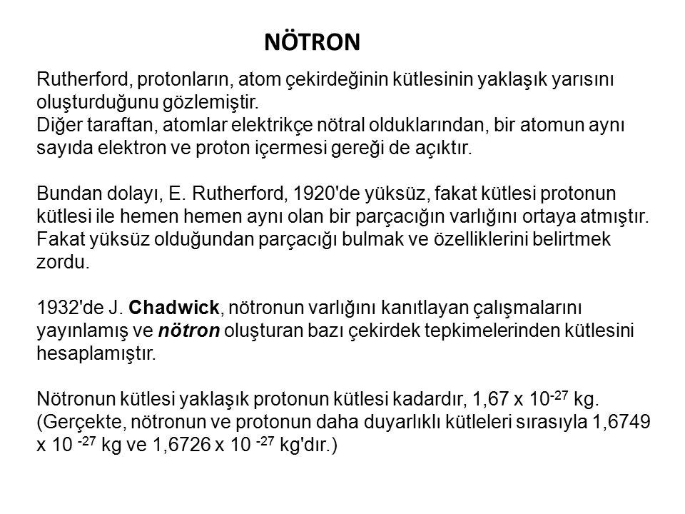 NÖTRON Rutherford, protonların, atom çekirdeğinin kütlesinin yaklaşık yarısını oluşturduğunu gözlemiştir.