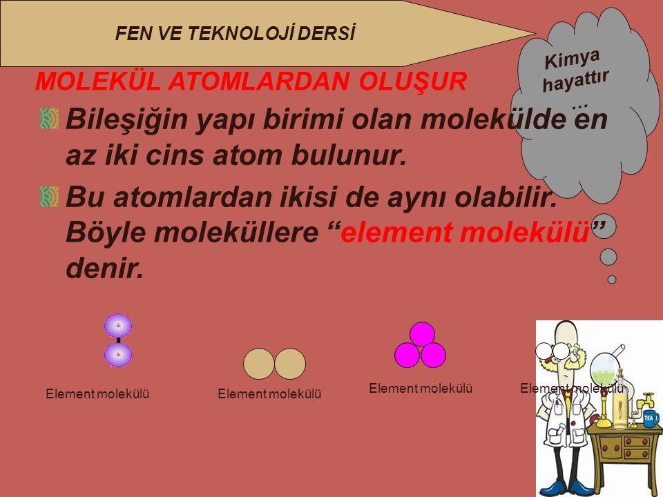 Bileşiğin yapı birimi olan molekülde en az iki cins atom bulunur.