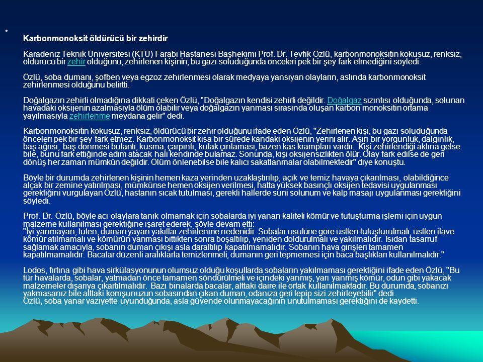 Karbonmonoksit öldürücü bir zehirdir Karadeniz Teknik Üniversitesi (KTÜ) Farabi Hastanesi Başhekimi Prof.