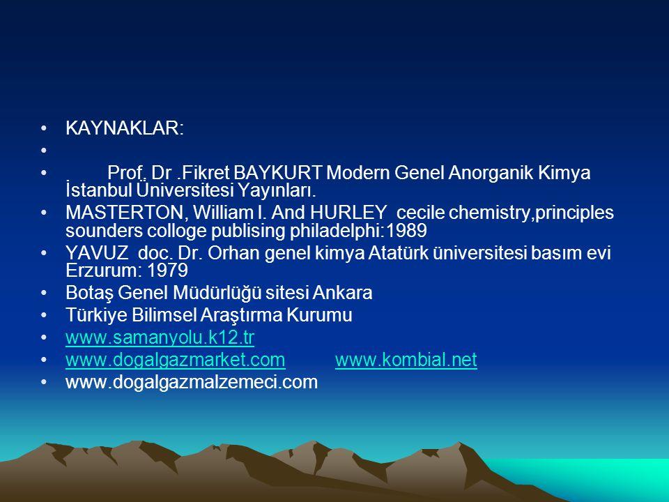 KAYNAKLAR: Prof. Dr .Fikret BAYKURT Modern Genel Anorganik Kimya İstanbul Üniversitesi Yayınları.