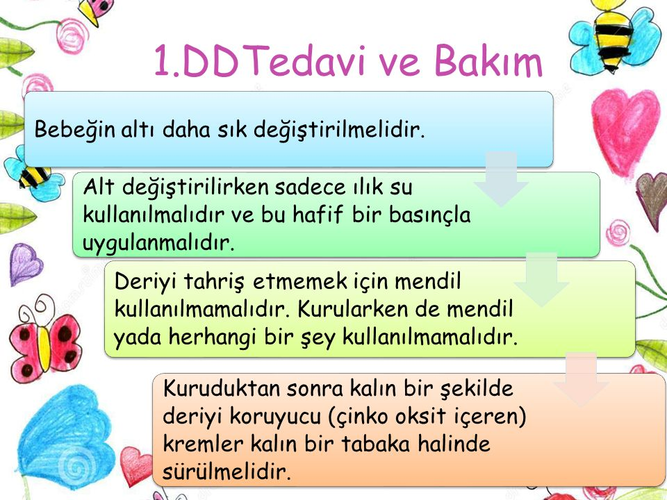 1.DDTedavi ve Bakım Bebeğin altı daha sık değiştirilmelidir.