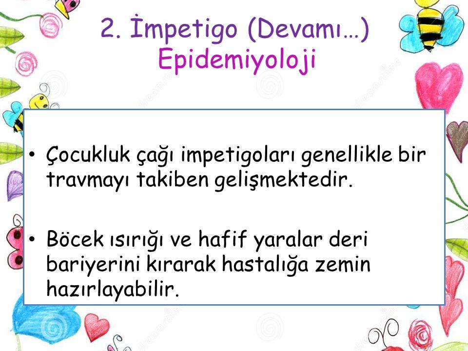 2. İmpetigo (Devamı…) Epidemiyoloji