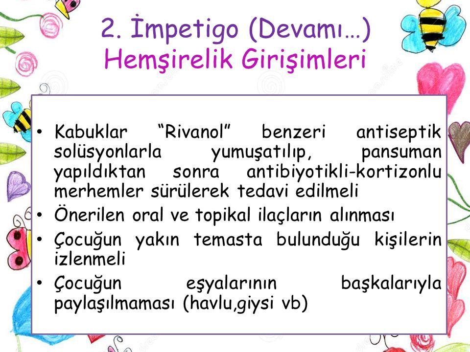 2. İmpetigo (Devamı…) Hemşirelik Girişimleri
