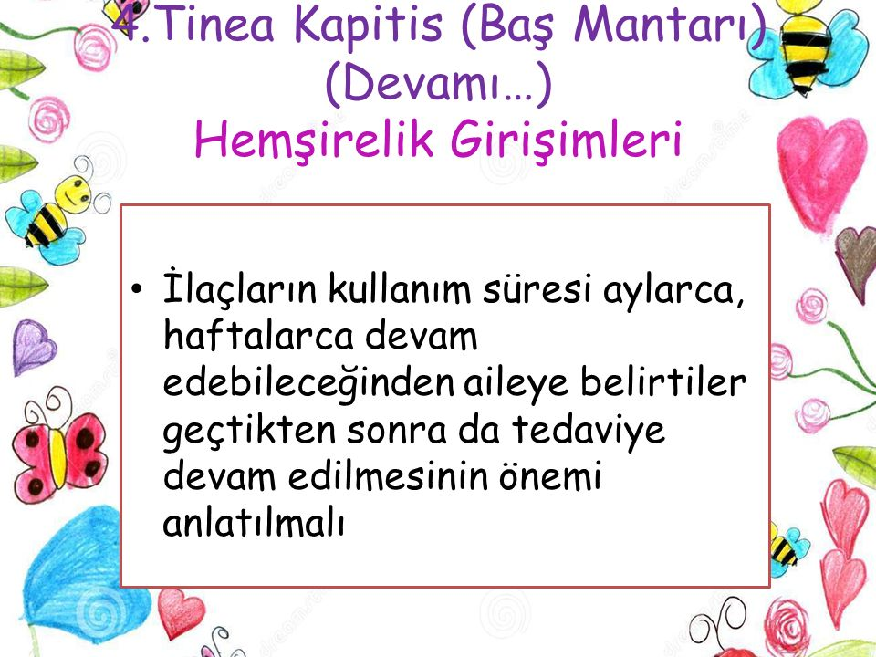 4.Tinea Kapitis (Baş Mantarı) (Devamı…) Hemşirelik Girişimleri