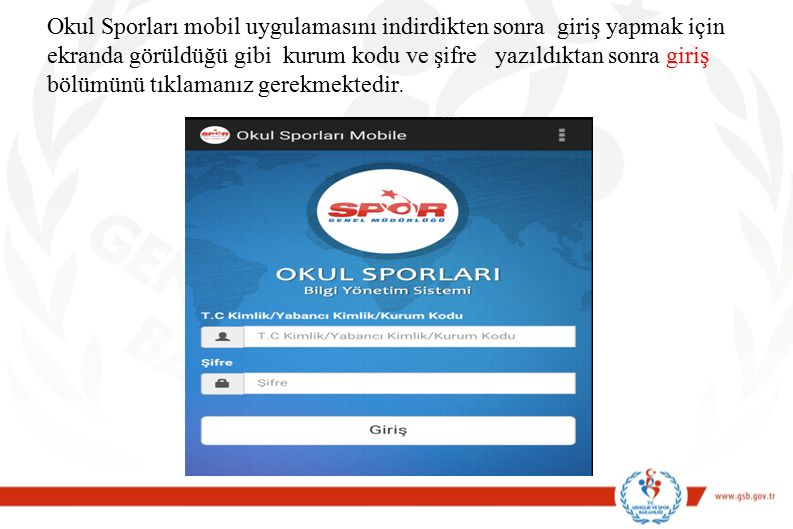 Okul Sporları mobil uygulamasını indirdikten sonra giriş yapmak için ekranda görüldüğü gibi kurum kodu ve şifre yazıldıktan sonra giriş bölümünü tıklamanız gerekmektedir.