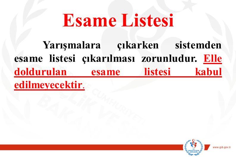 Esame Listesi Yarışmalara çıkarken sistemden esame listesi çıkarılması zorunludur.