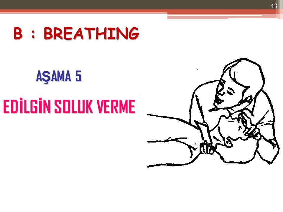 B : BREATHING AŞAMA 5 EDİLGİN SOLUK VERME
