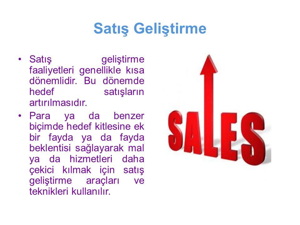 Satış Geliştirme Satış geliştirme faaliyetleri genellikle kısa dönemlidir. Bu dönemde hedef satışların artırılmasıdır.