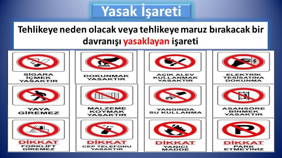 Yasak İşareti Tehlikeye neden olacak veya tehlikeye maruz bırakacak bir davranışı yasaklayan işareti.