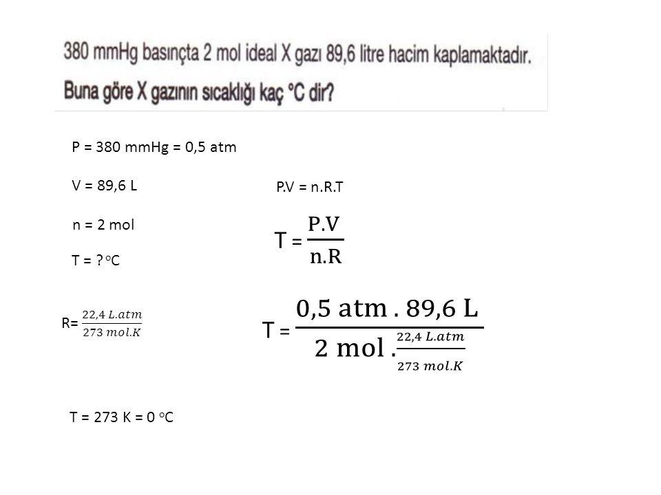 T = P.V n.R T = 0,5 atm . 89,6 L 2 mol . 22,4 𝐿.𝑎𝑡𝑚 273 𝑚𝑜𝑙.𝐾