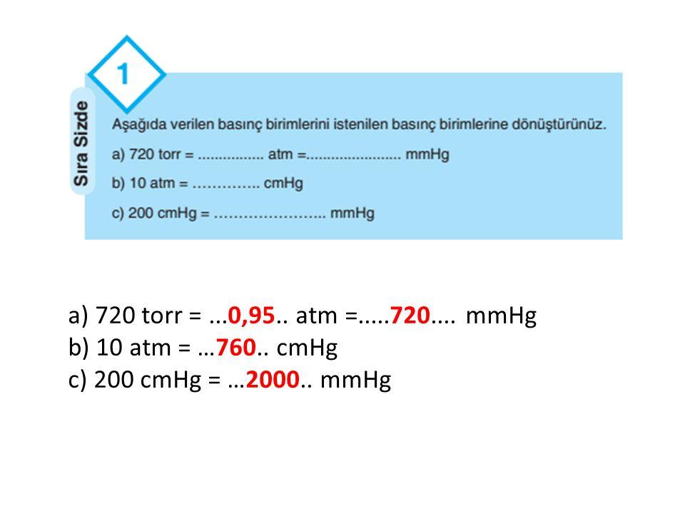 a) 720 torr = ...0,95.. atm =.....720.... mmHg b) 10 atm = …760.. cmHg c) 200 cmHg = …2000.. mmHg