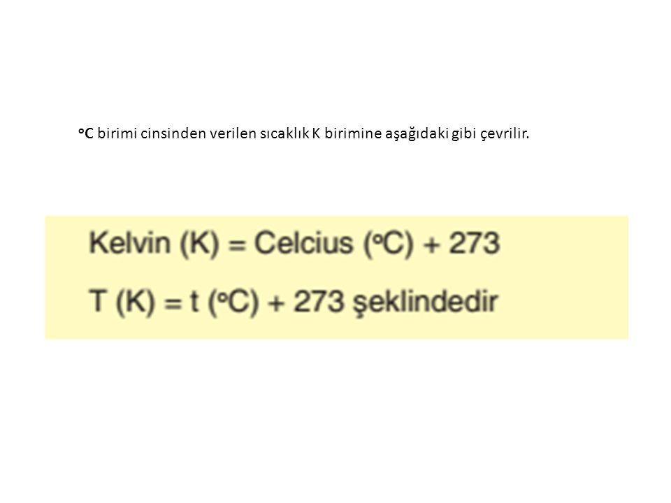 oC birimi cinsinden verilen sıcaklık K birimine aşağıdaki gibi çevrilir.