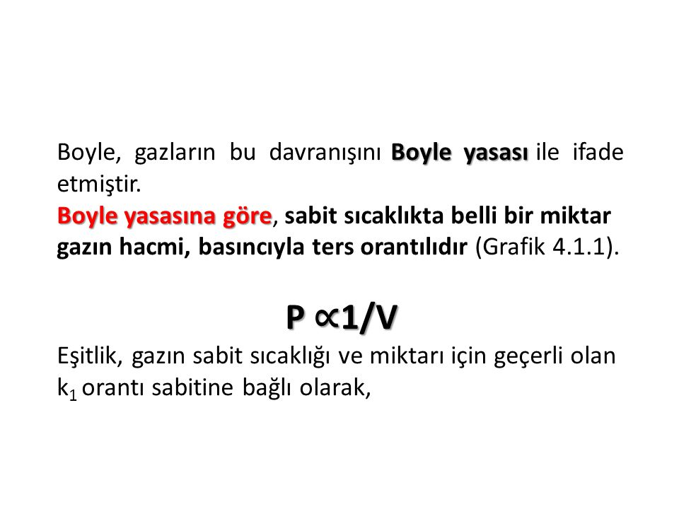 P ∝1/V Boyle, gazların bu davranışını Boyle yasası ile ifade etmiştir.