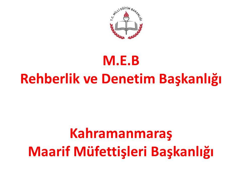 M.E.B Rehberlik ve Denetim Başkanlığı Kahramanmaraş Maarif Müfettişleri Başkanlığı