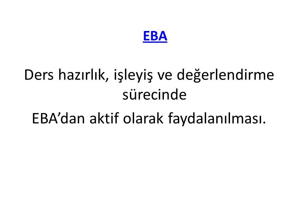 EBA Ders hazırlık, işleyiş ve değerlendirme sürecinde EBA'dan aktif olarak faydalanılması.