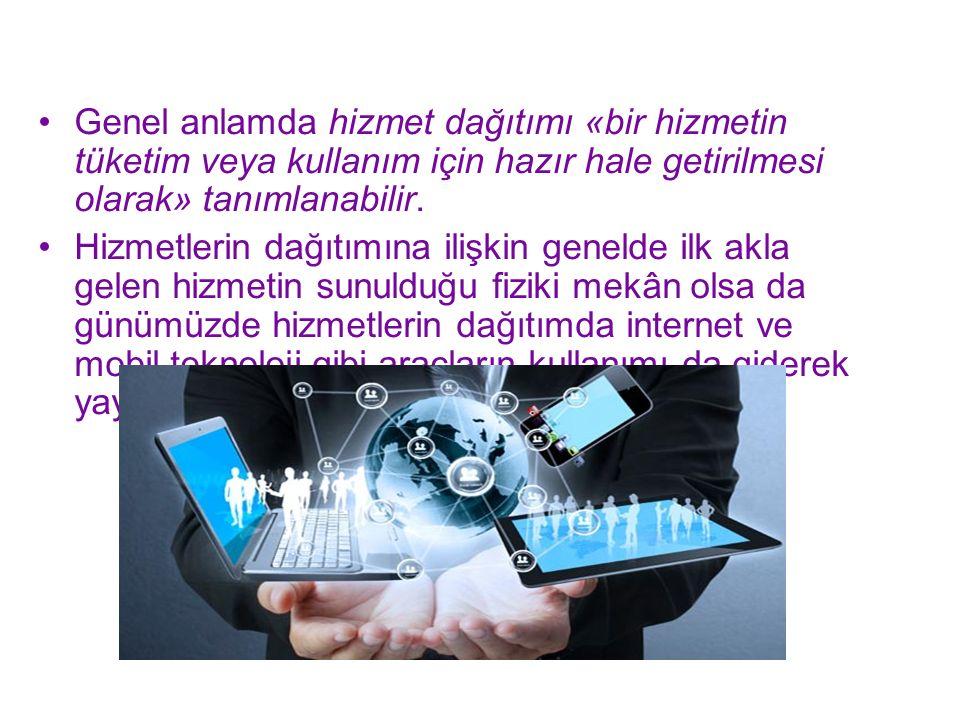 Genel anlamda hizmet dağıtımı «bir hizmetin tüketim veya kullanım için hazır hale getirilmesi olarak» tanımlanabilir.
