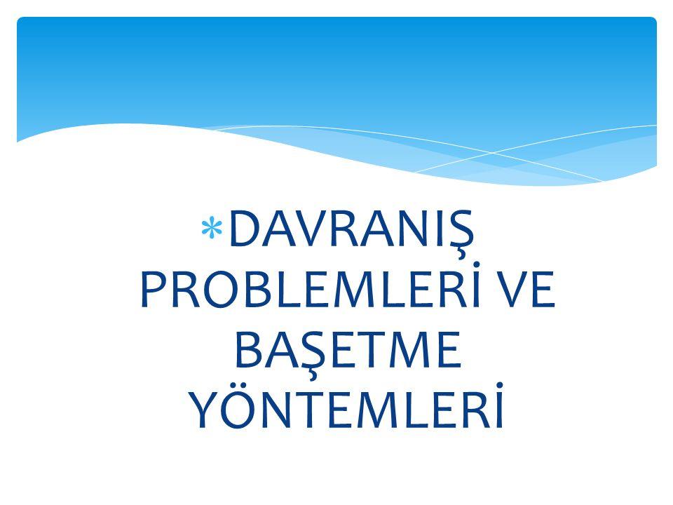 DAVRANIŞ PROBLEMLERİ VE BAŞETME YÖNTEMLERİ