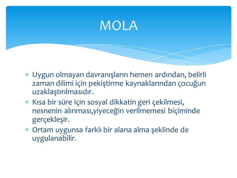 MOLA Uygun olmayan davranışların hemen ardından, belirli zaman dilimi için pekiştirme kaynaklarından çocuğun uzaklaştırılmasıdır.
