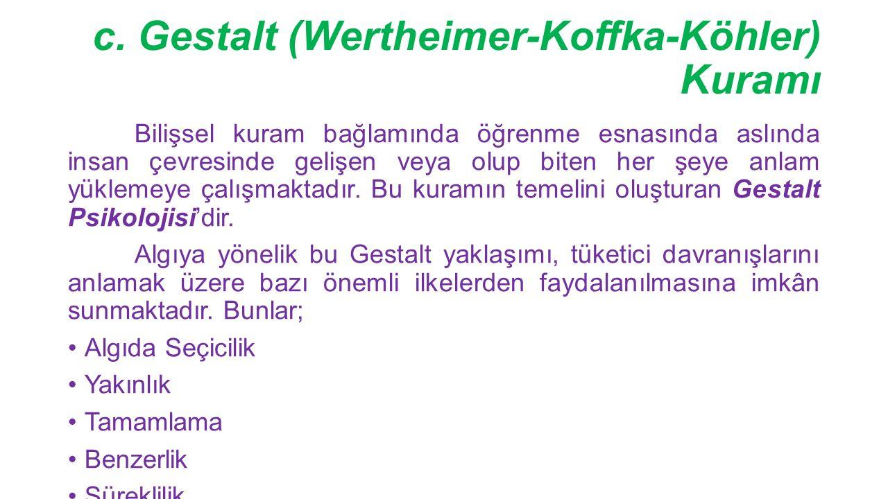 c. Gestalt (Wertheimer-Koffka-Köhler) Kuramı