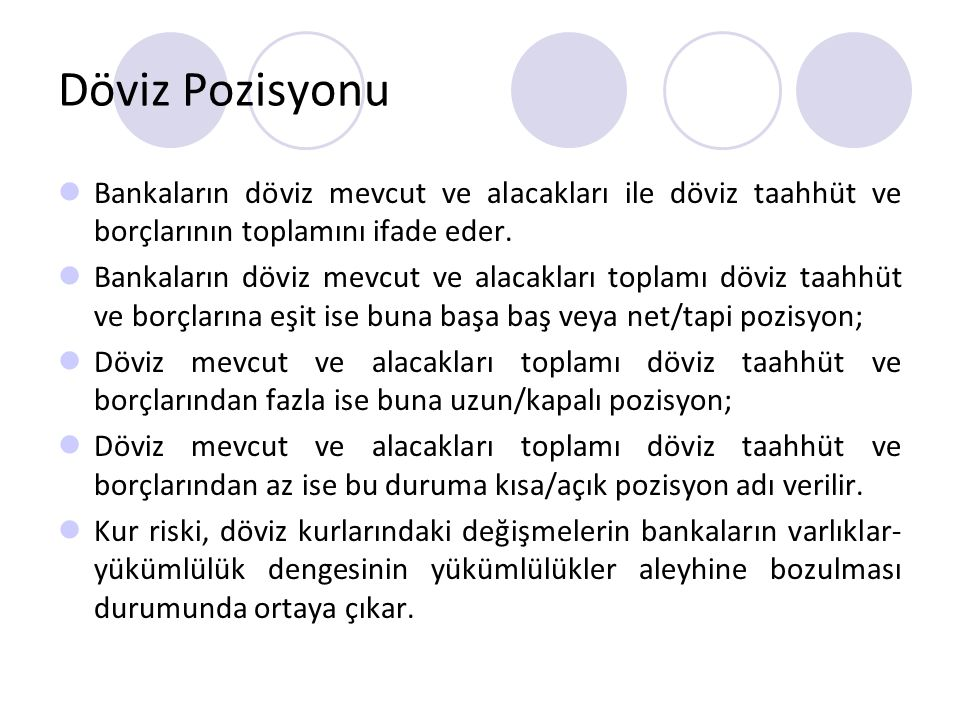 Döviz Pozisyonu Bankaların döviz mevcut ve alacakları ile döviz taahhüt ve borçlarının toplamını ifade eder.