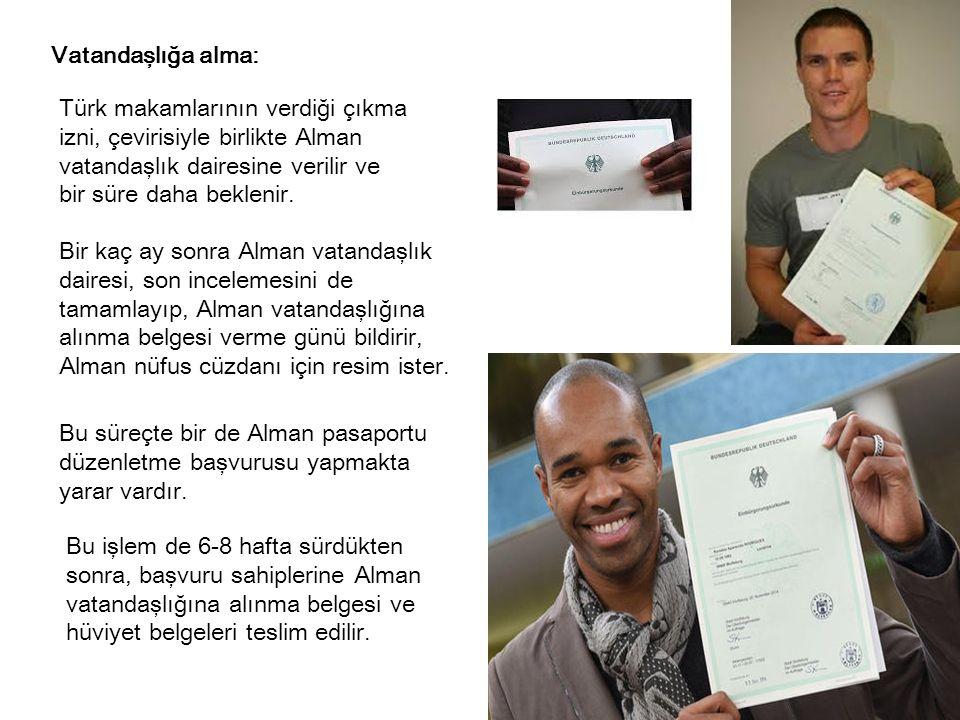 Vatandaşlığa alma: Türk makamlarının verdiği çıkma izni, çevirisiyle birlikte Alman vatandaşlık dairesine verilir ve bir süre daha beklenir.