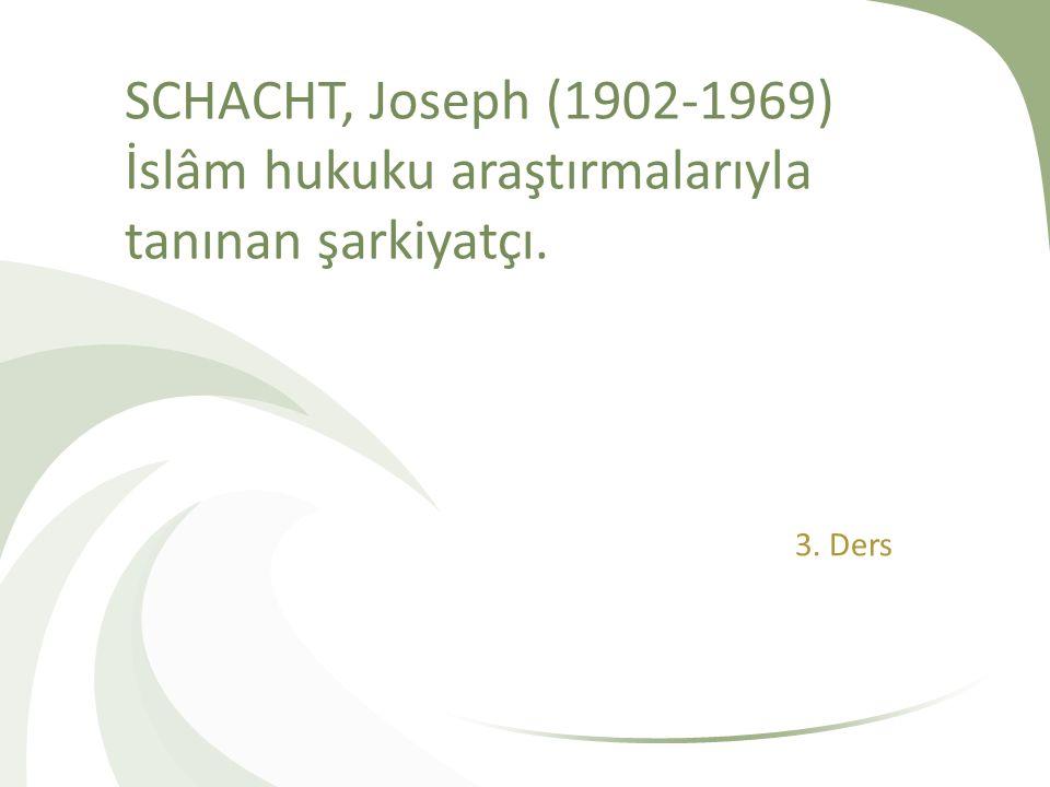 SCHACHT, Joseph (1902-1969) İslâm hukuku araştırmalarıyla tanınan şarkiyatçı.
