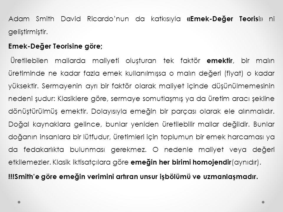 Adam Smith David Ricardo'nun da katkısıyla «Emek-Değer Teorisi» ni geliştirmiştir.